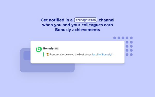 Get notified in a designated Slack channel when you and your colleagues earn Bonusly achievements